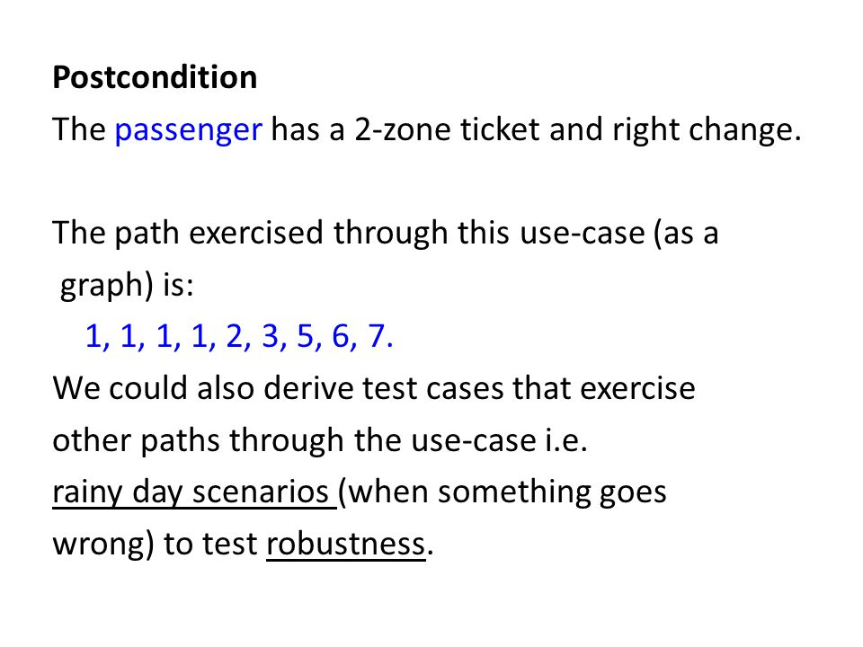 Postcondition The passenger has a 2-zone ticket and right change.