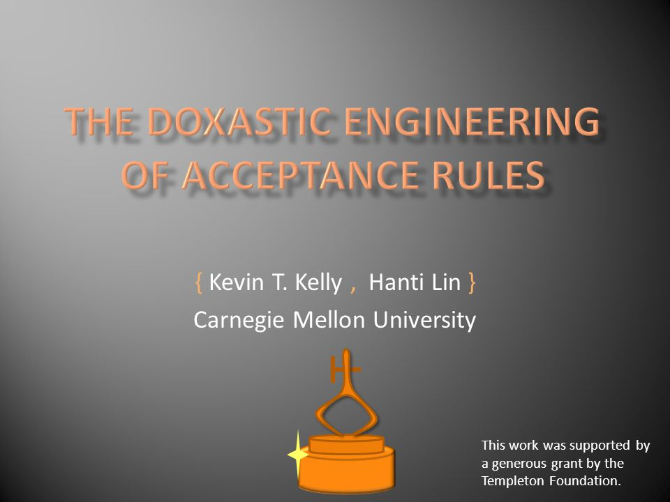 { Kevin T. Kelly, Hanti Lin } Carnegie Mellon University This work was supported by a generous grant by the Templeton Foundation.