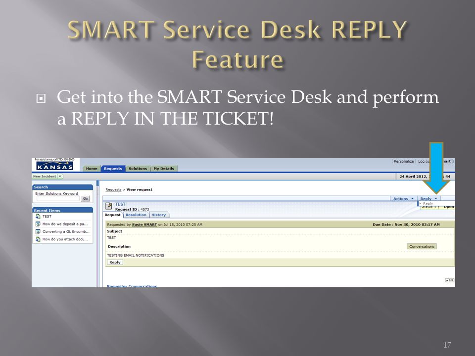 Get into the SMART Service Desk and perform a REPLY IN THE TICKET! 17