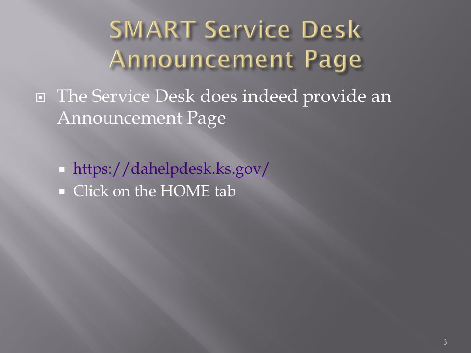 The Service Desk does indeed provide an Announcement Page https://dahelpdesk.ks.gov/ Click on the HOME tab 3