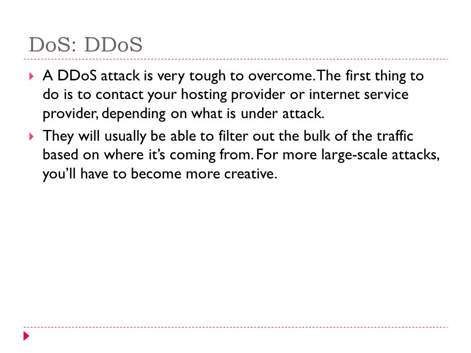 A DDoS attack is very tough to overcome.