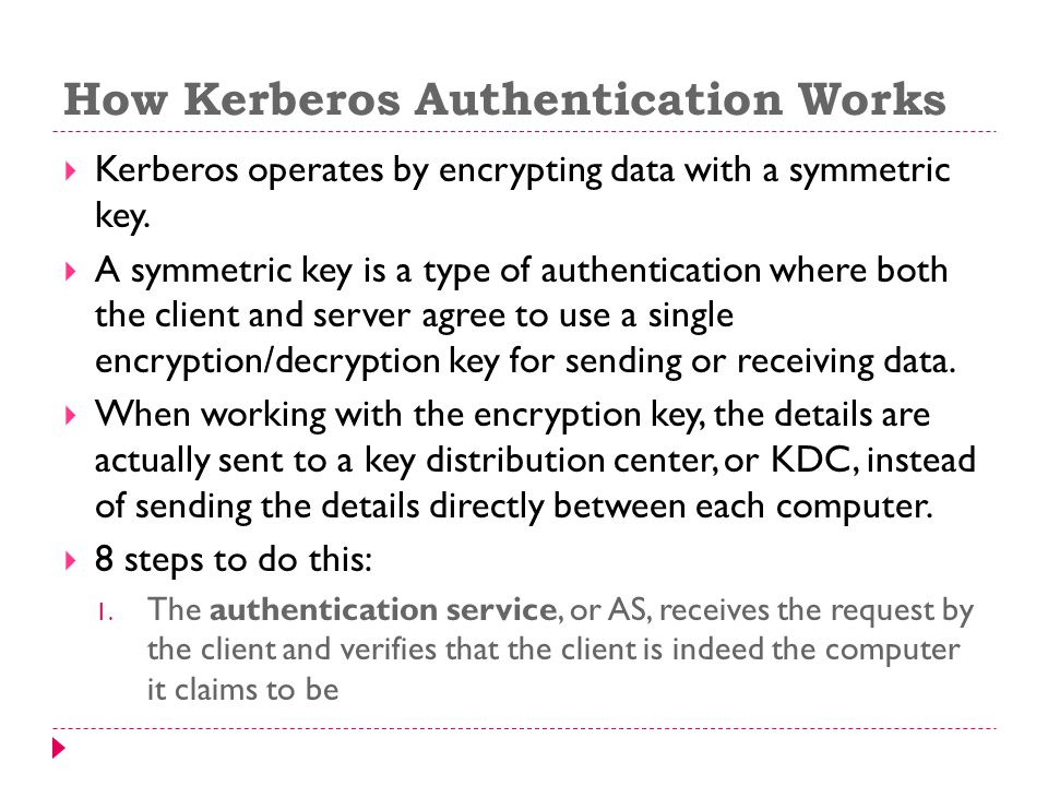 How Kerberos Authentication Works Kerberos operates by encrypting data with a symmetric key.