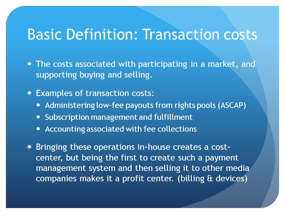 Basic Definition: Transaction costs The costs associated with participating in a market, and supporting buying and selling.