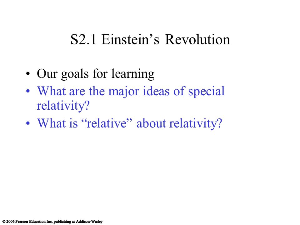 S2.1 Einsteins Revolution Our goals for learning What are the major ideas of special relativity.