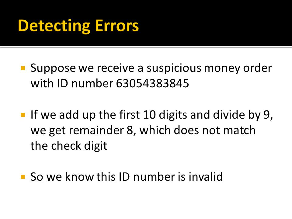 Suppose we receive a suspicious money order with ID number 63054383845 If we add up the first 10 digits and divide by 9, we get remainder 8, which doe