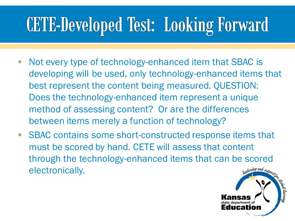 Not every type of technology-enhanced item that SBAC is developing will be used, only technology-enhanced items that best represent the content being