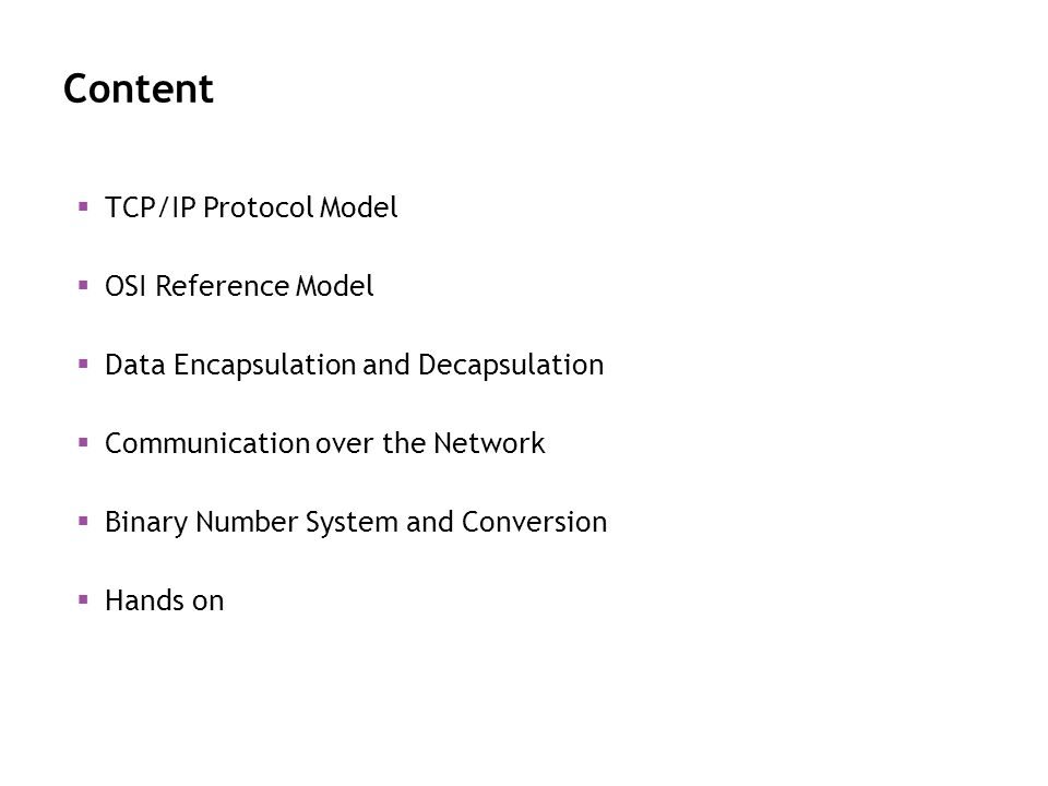 Content TCP/IP Protocol Model OSI Reference Model Data Encapsulation and Decapsulation Communication over the Network Binary Number System and Convers