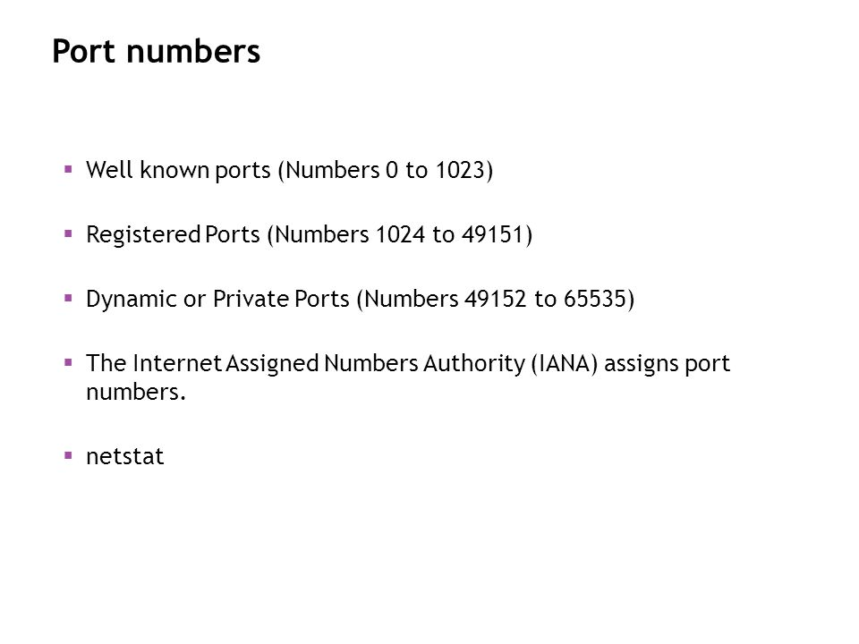 Port numbers Well known ports (Numbers 0 to 1023) Registered Ports (Numbers 1024 to 49151) Dynamic or Private Ports (Numbers 49152 to 65535) The Inter