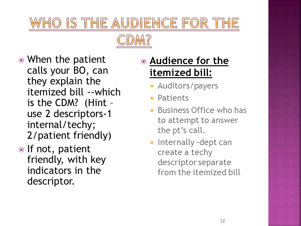 12 When the patient calls your BO, can they explain the itemized bill --which is the CDM? (Hint – use 2 descriptors-1 internal/techy; 2/patient friend