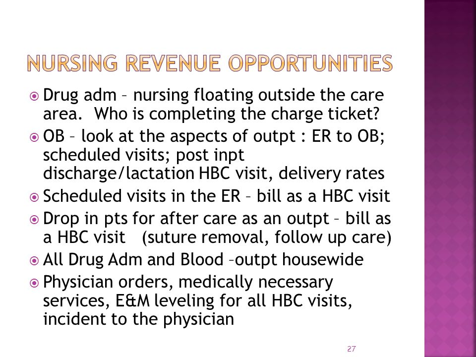 Drug adm – nursing floating outside the care area. Who is completing the charge ticket? OB – look at the aspects of outpt : ER to OB; scheduled visits