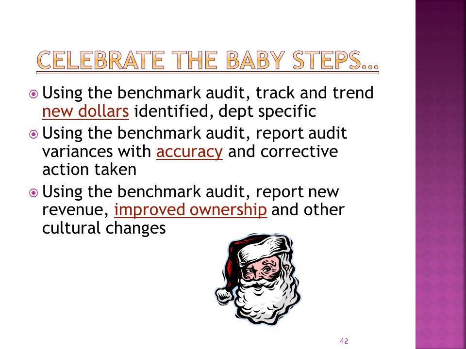 42 Using the benchmark audit, track and trend new dollars identified, dept specific Using the benchmark audit, report audit variances with accuracy an