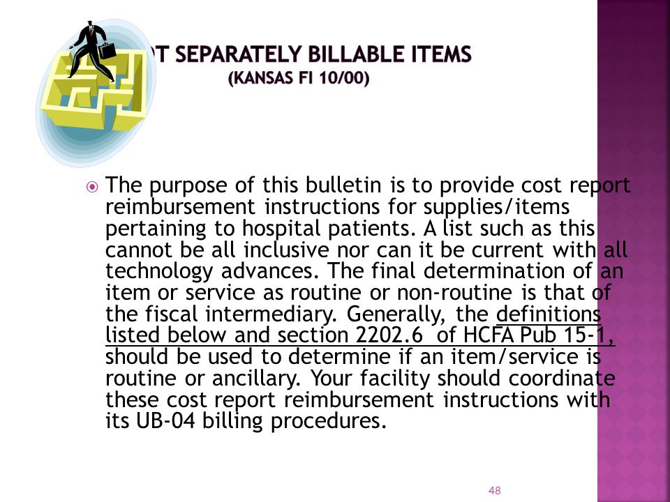 48 The purpose of this bulletin is to provide cost report reimbursement instructions for supplies/items pertaining to hospital patients. A list such a