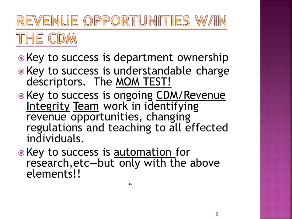 8 Key to success is department ownership Key to success is understandable charge descriptors. The MOM TEST! Key to success is ongoing CDM/Revenue Inte