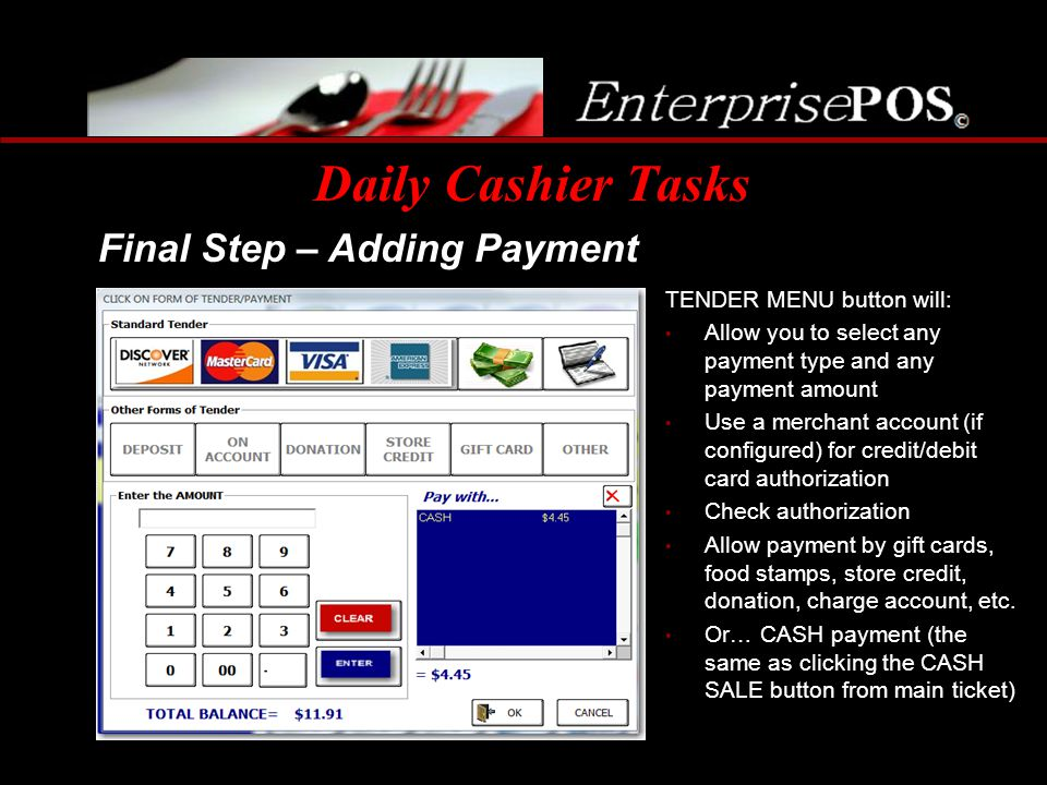 Daily Cashier Tasks Final Step – Adding Payment TENDER MENU button will: Allow you to select any payment type and any payment amount Use a merchant ac