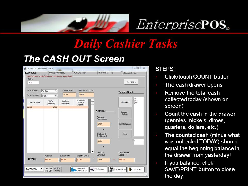 Daily Cashier Tasks The CASH OUT Screen STEPS: Click/touch COUNT button The cash drawer opens Remove the total cash collected today (shown on screen)