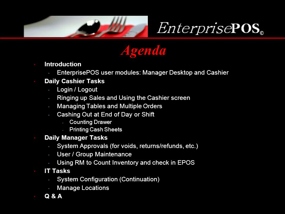 Agenda Introduction EnterprisePOS user modules: Manager Desktop and Cashier Daily Cashier Tasks Login / Logout Ringing up Sales and Using the Cashier