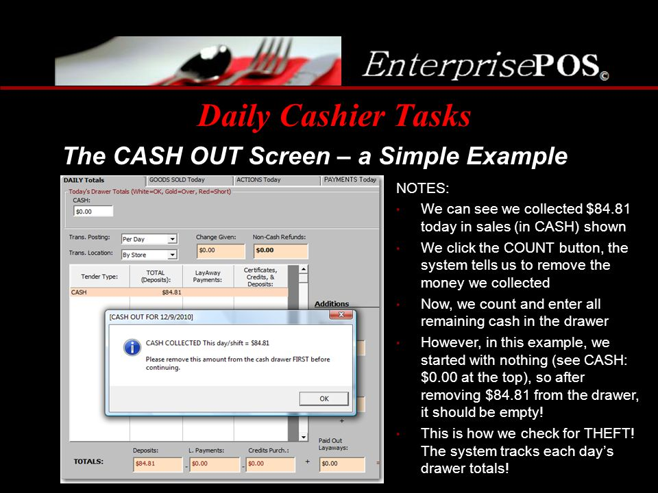 Daily Cashier Tasks The CASH OUT Screen – a Simple Example NOTES: We can see we collected $84.81 today in sales (in CASH) shown We click the COUNT but