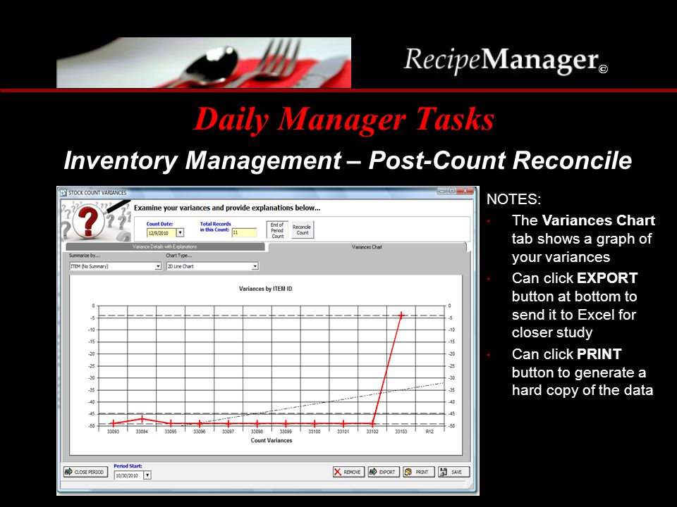 Daily Manager Tasks Inventory Management – Post-Count Reconcile NOTES: The Variances Chart tab shows a graph of your variances Can click EXPORT button