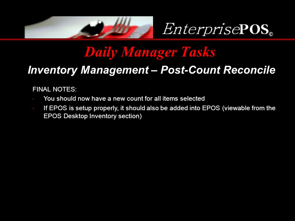 Daily Manager Tasks Inventory Management – Post-Count Reconcile FINAL NOTES: You should now have a new count for all items selected If EPOS is setup p
