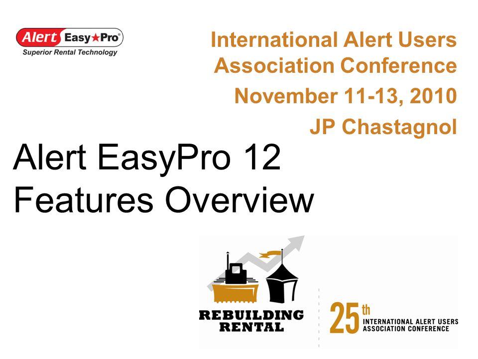 Alert EasyPro 12 Features Overview International Alert Users Association Conference November 11-13, 2010 JP Chastagnol