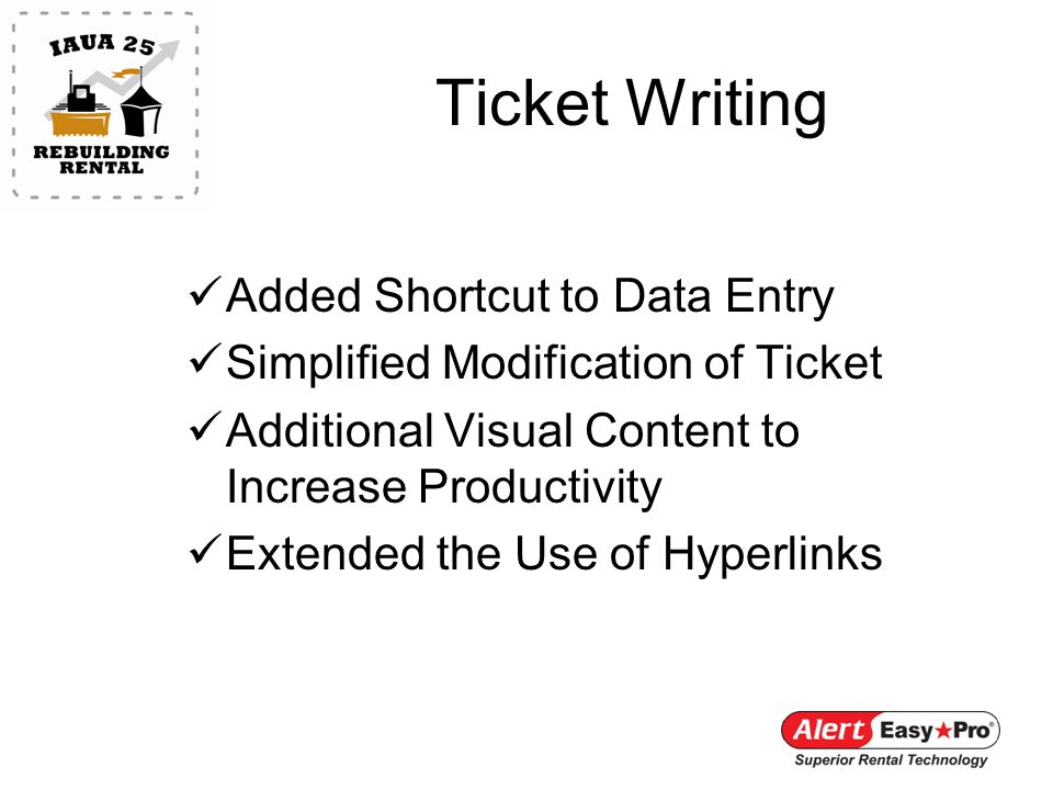 Ticket Writing Added Shortcut to Data Entry Simplified Modification of Ticket Additional Visual Content to Increase Productivity Extended the Use of Hyperlinks