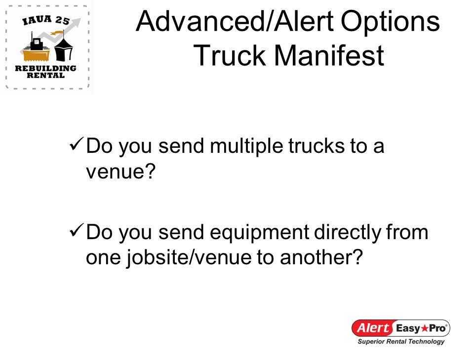 Advanced/Alert Options Truck Manifest Do you send multiple trucks to a venue.