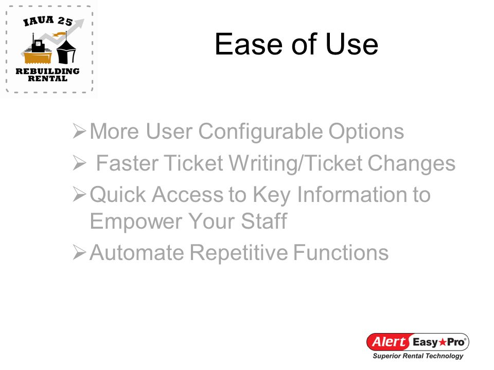 Ease of Use More User Configurable Options Faster Ticket Writing/Ticket Changes Quick Access to Key Information to Empower Your Staff Automate Repetitive Functions