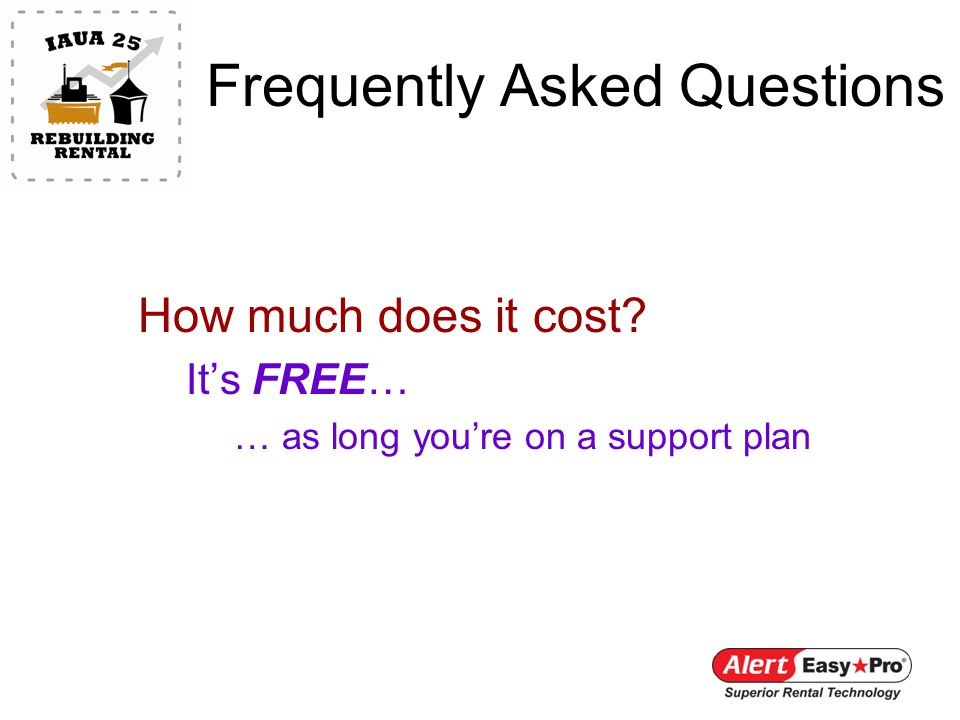 Frequently Asked Questions How much does it cost Its FREE… … as long youre on a support plan