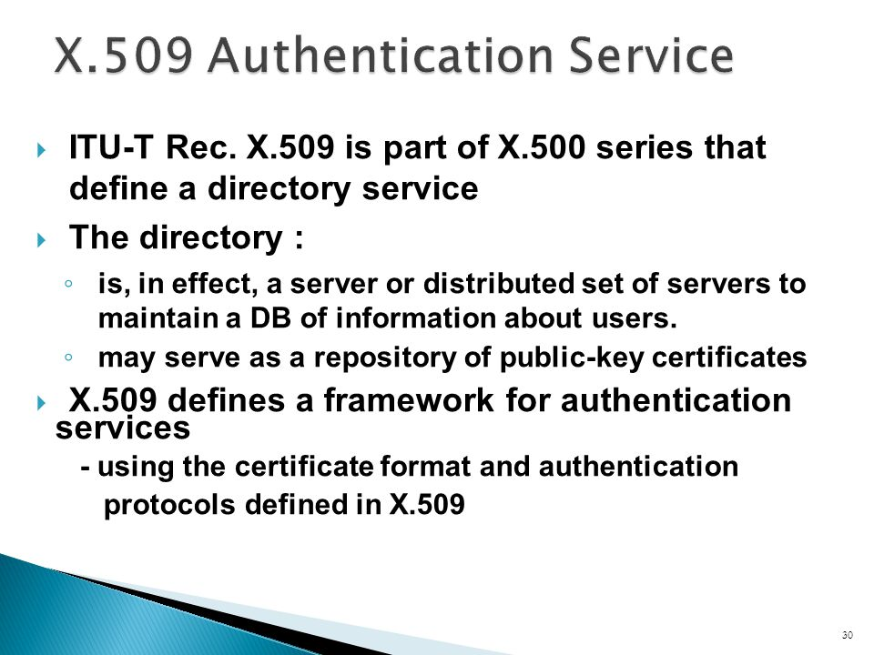 ITU-T Rec. X.509 is part of X.500 series that define a directory service The directory : is, in effect, a server or distributed set of servers to main
