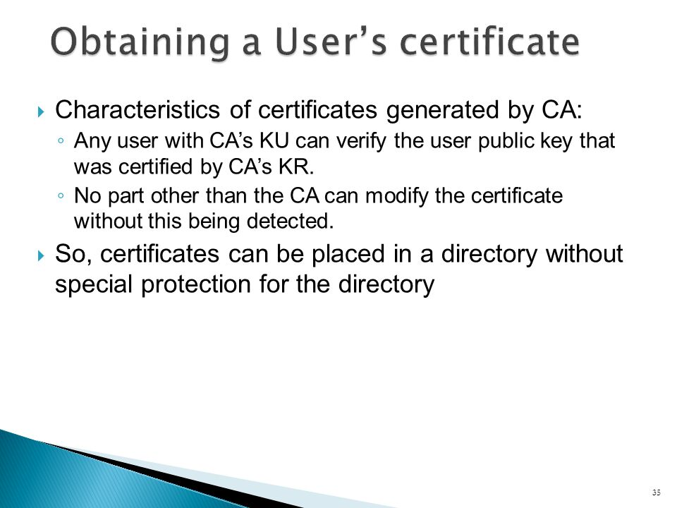 Characteristics of certificates generated by CA: Any user with CAs KU can verify the user public key that was certified by CAs KR.