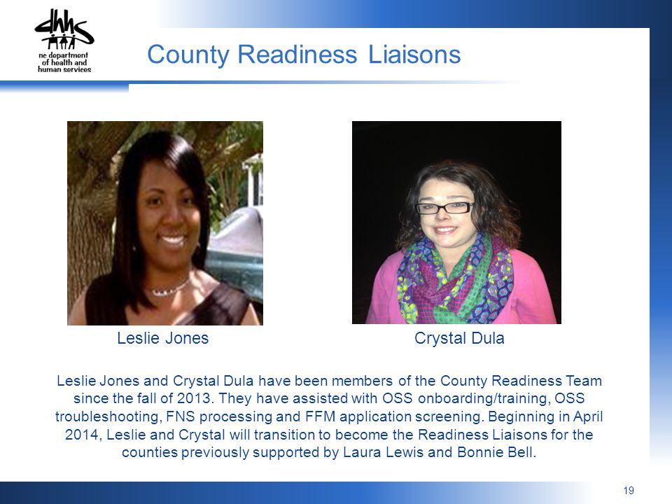 19 County Readiness Liaisons Leslie JonesCrystal Dula Leslie Jones and Crystal Dula have been members of the County Readiness Team since the fall of 2