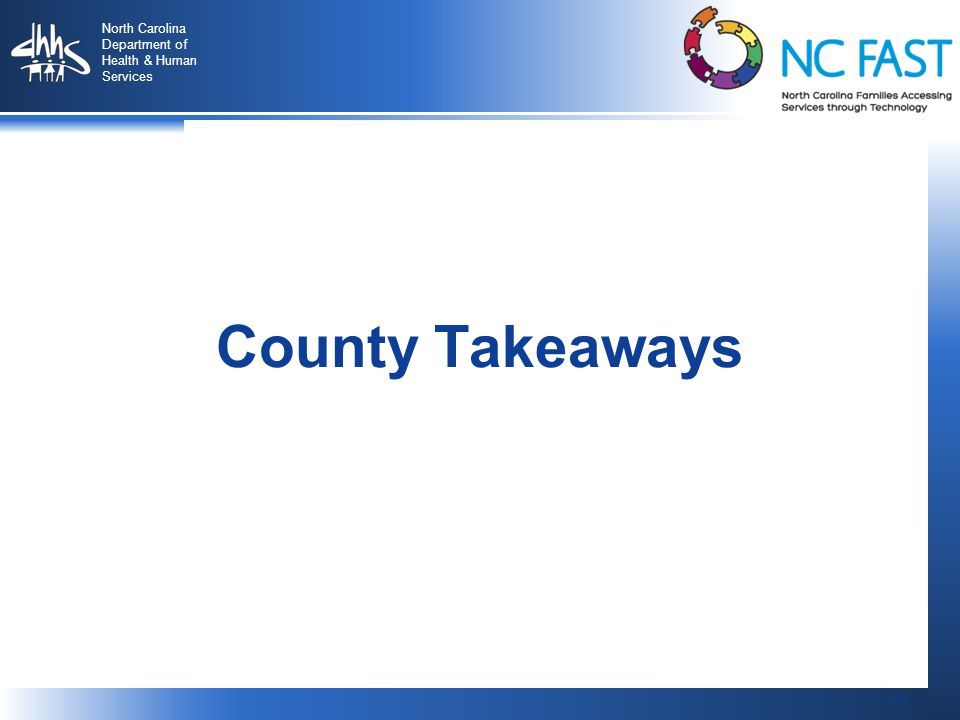 20 North Carolina Department of Health & Human Services 20 County Takeaways