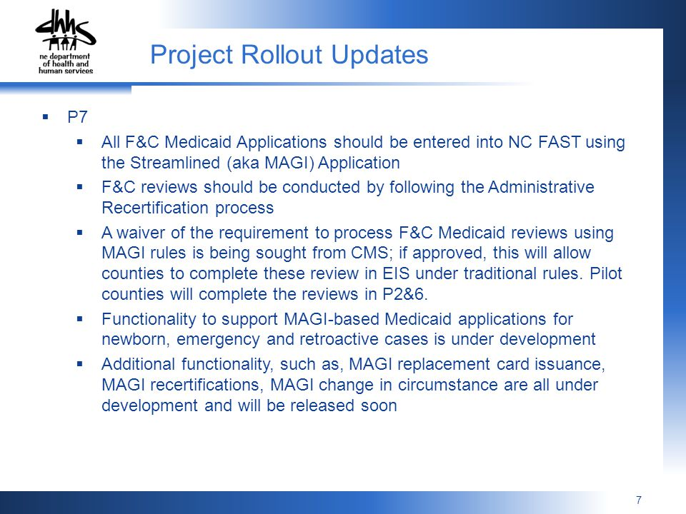 7 P7 All F&C Medicaid Applications should be entered into NC FAST using the Streamlined (aka MAGI) Application F&C reviews should be conducted by foll