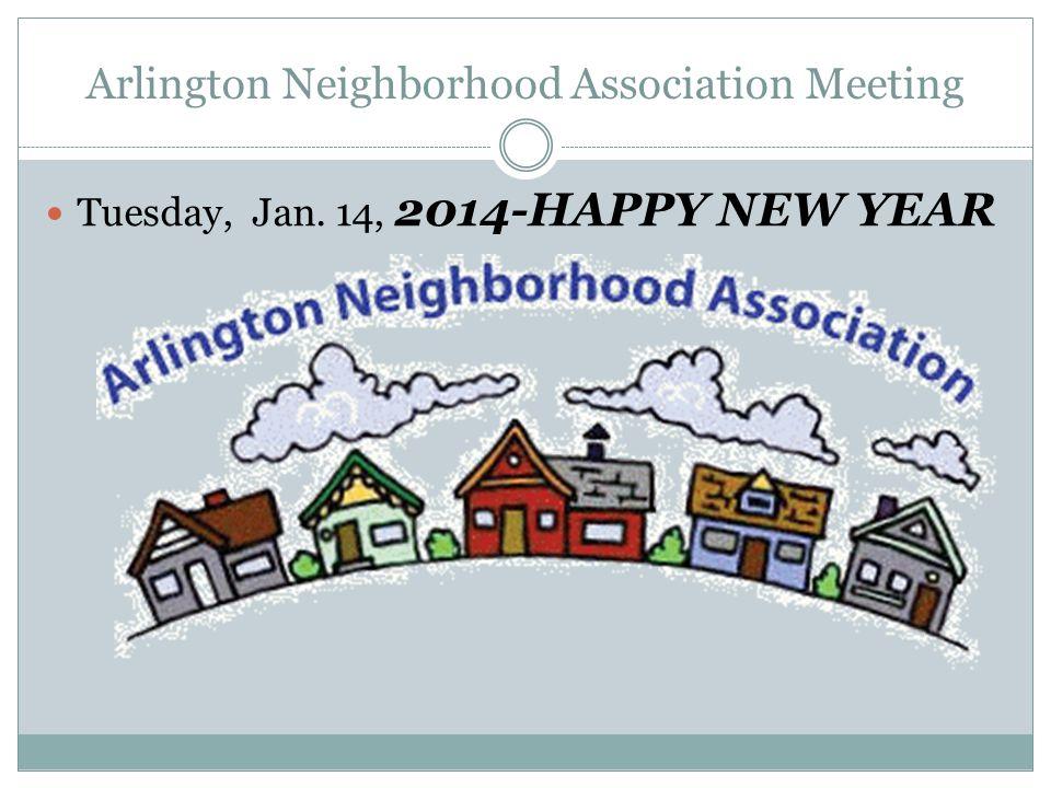 Arlington Neighborhood Association Meeting Tuesday, Jan. 14, 2014-HAPPY NEW YEAR