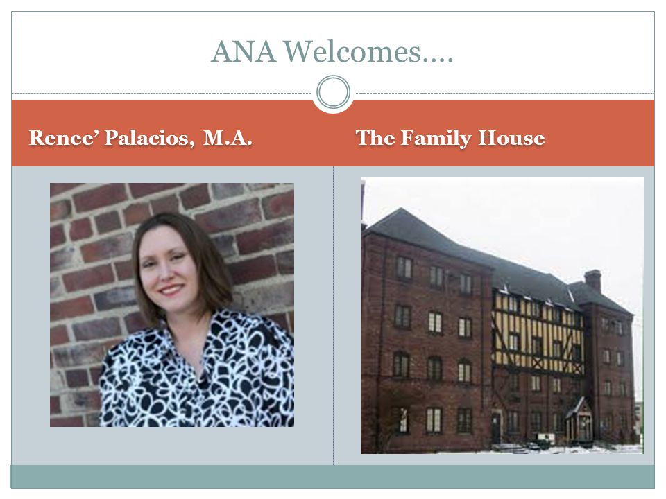 Renee Palacios, M.A. The Family House ANA Welcomes….