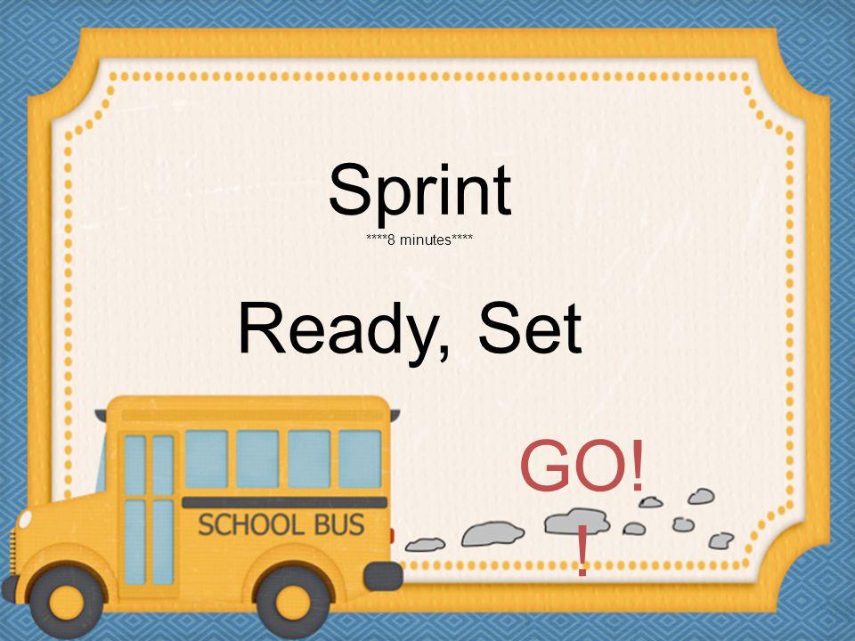 Sprint ****8 minutes**** Ready, Set GO! !