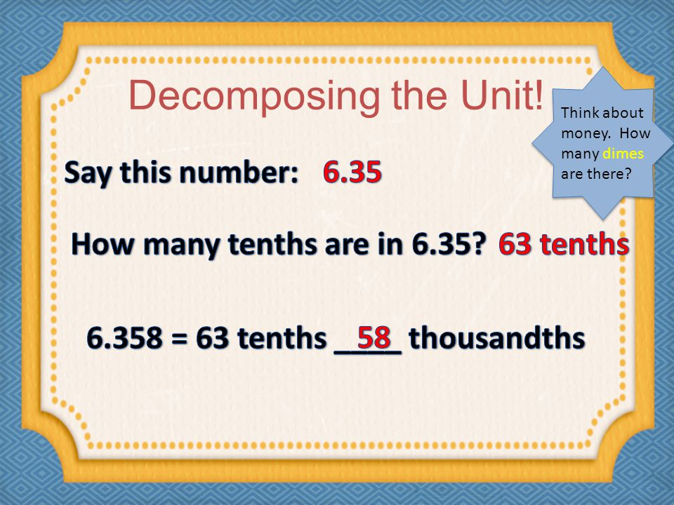 Decomposing the Unit! Think about money. How many dimes are there?