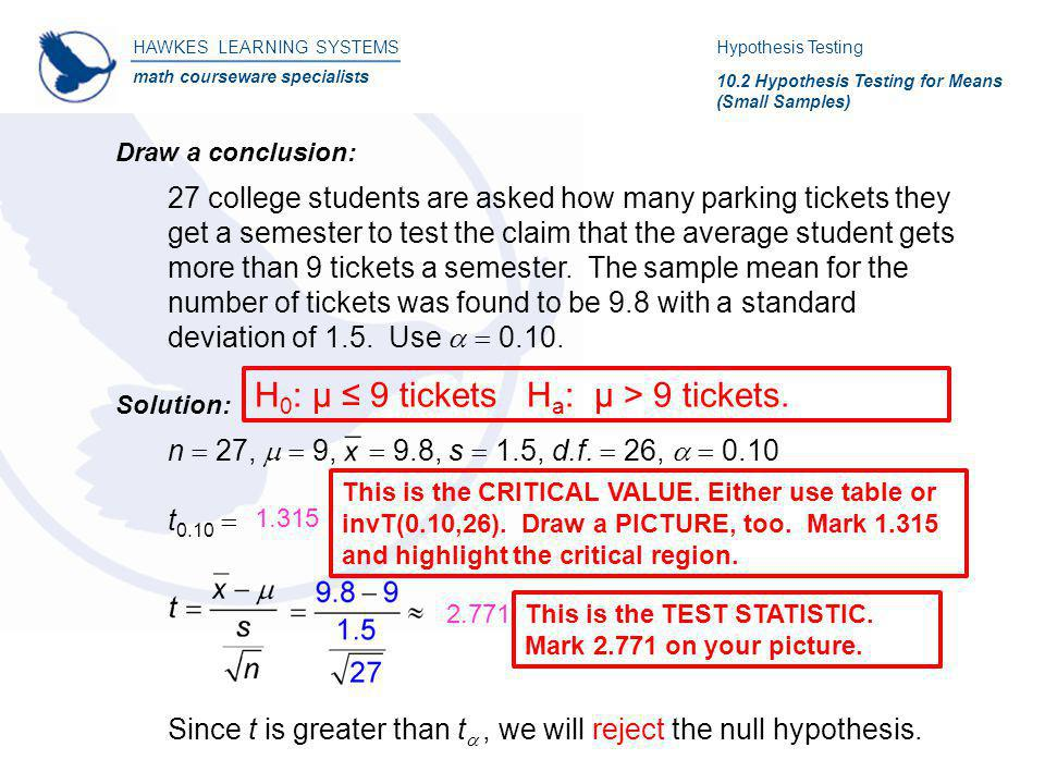 HAWKES LEARNING SYSTEMS math courseware specialists Draw a conclusion: Hypothesis Testing 10.2 Hypothesis Testing for Means (Small Samples) 27 college