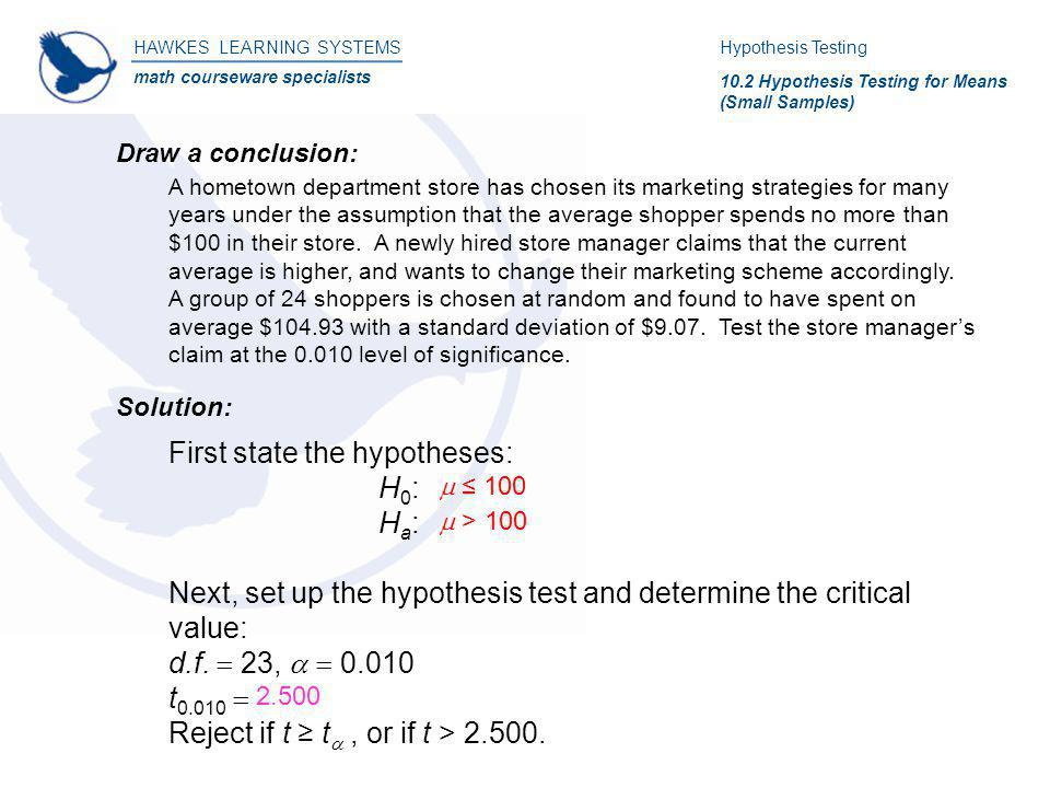 HAWKES LEARNING SYSTEMS math courseware specialists Draw a conclusion: Hypothesis Testing 10.2 Hypothesis Testing for Means (Small Samples) A hometown