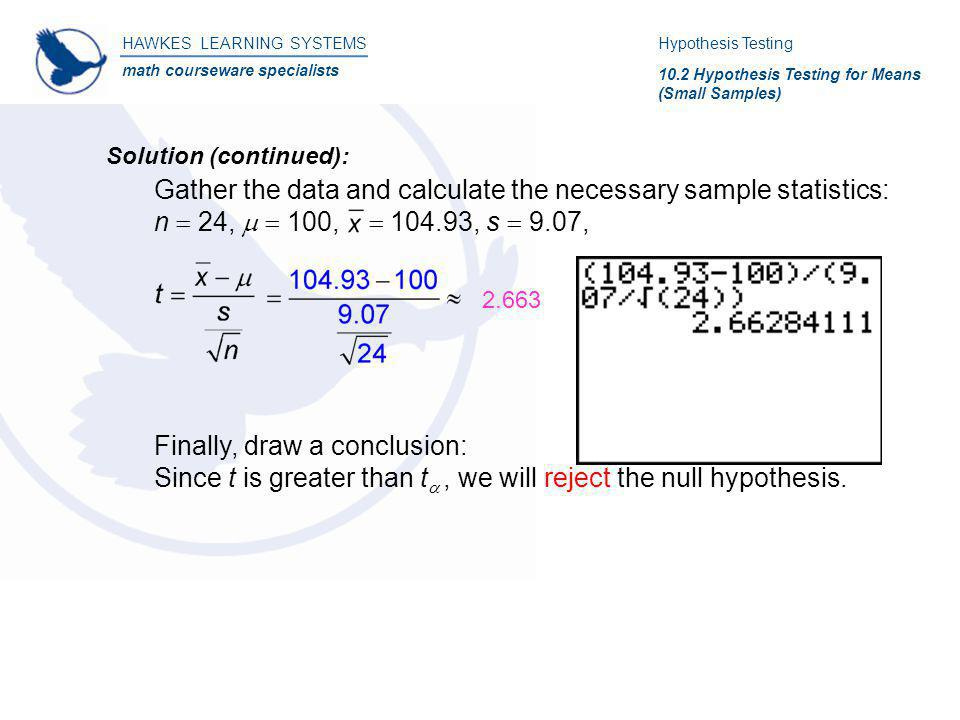 HAWKES LEARNING SYSTEMS math courseware specialists Hypothesis Testing 10.2 Hypothesis Testing for Means (Small Samples) Solution (continued): Gather