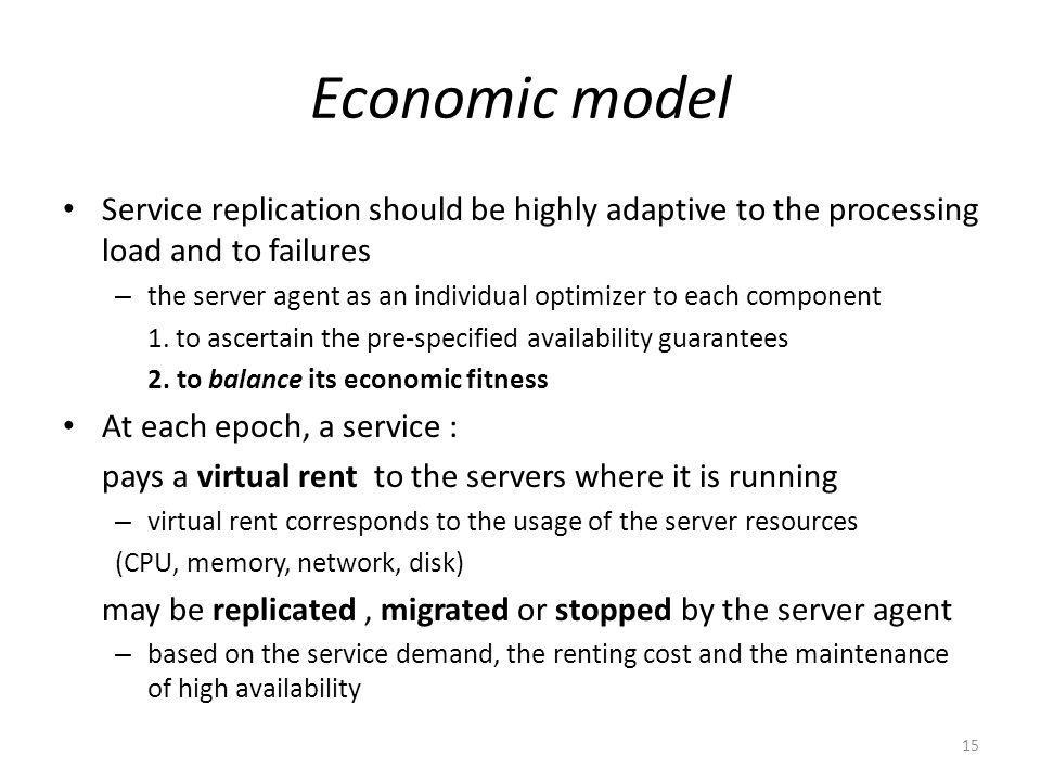 Economic model Service replication should be highly adaptive to the processing load and to failures – the server agent as an individual optimizer to each component 1.