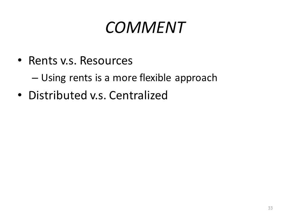 COMMENT Rents v.s. Resources – Using rents is a more flexible approach Distributed v.s.