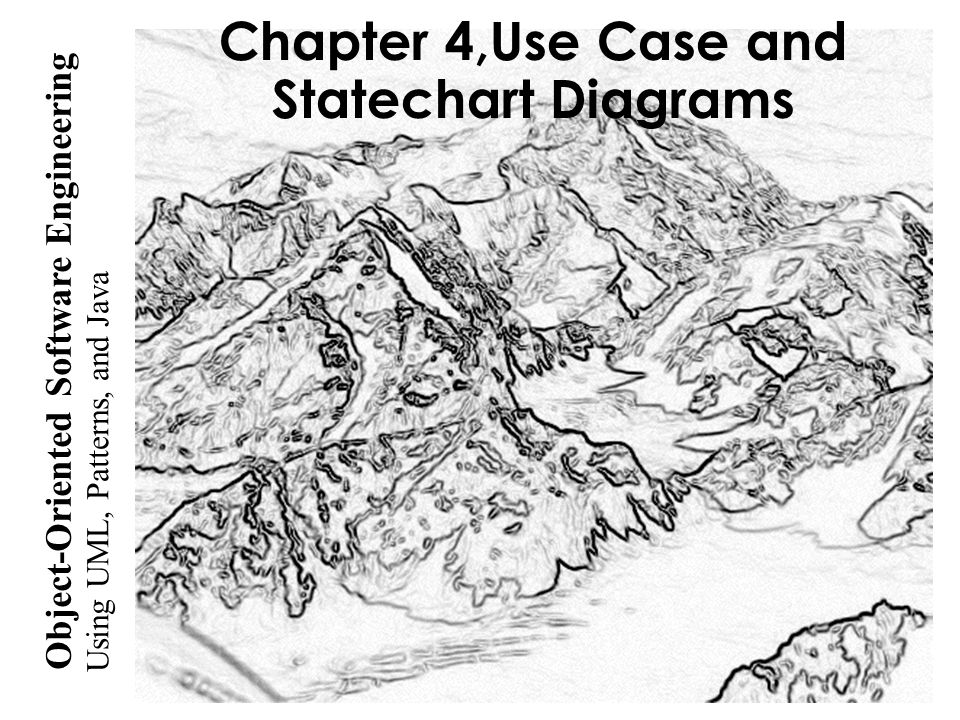 Using UML, Patterns, and Java Object-Oriented Software Engineering Chapter 4,Use Case and Statechart Diagrams