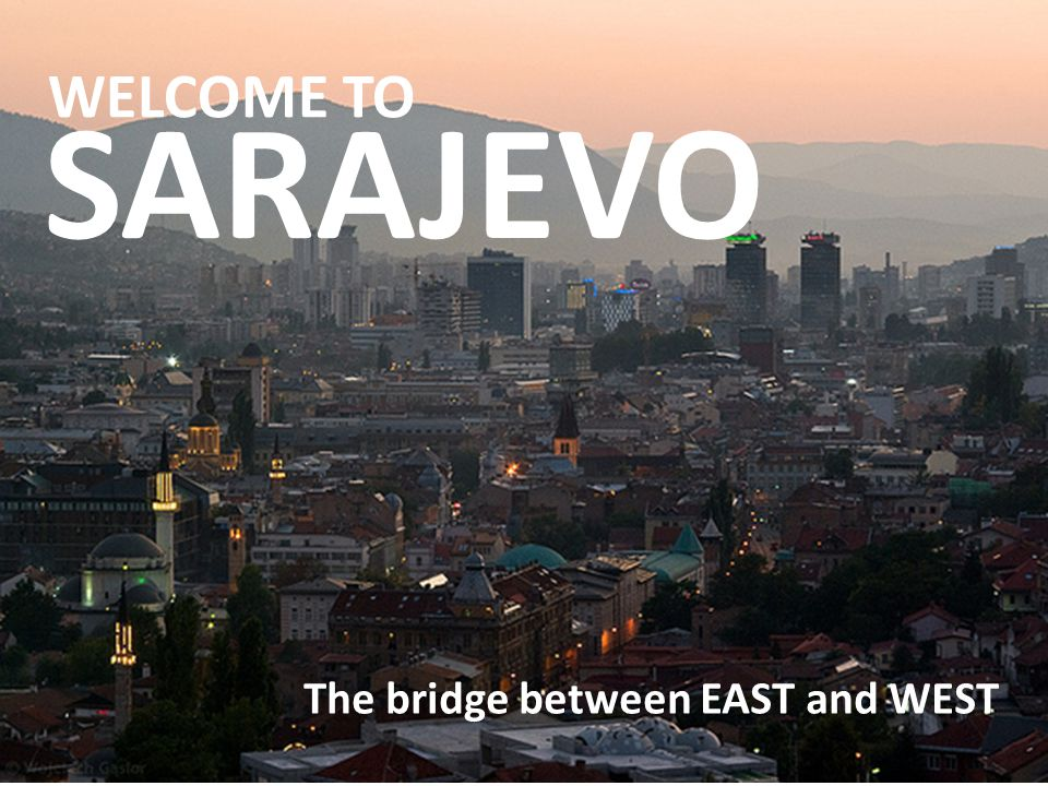 The bridge between EAST and WEST WELCOME TO SARAJEVO