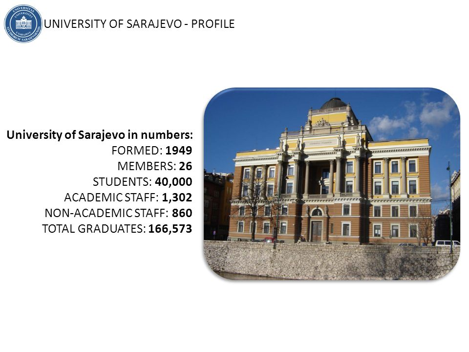 THE UNIVERSITY OF ARTS | HUMANITIES | MEDICAL SCIENCES | NATURAL SCIENCES, MATHEMATICS AND BIOTECHNICAL SCIENCES | SOCIAL SCIENCES | TECHNICAL SCIENCES | SARAJEVO OFFERS WIDE RANGE OF STUDY FIELDS