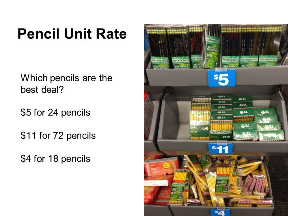 Pencil Unit Rate Which pencils are the best deal? $5 for 24 pencils $11 for 72 pencils $4 for 18 pencils