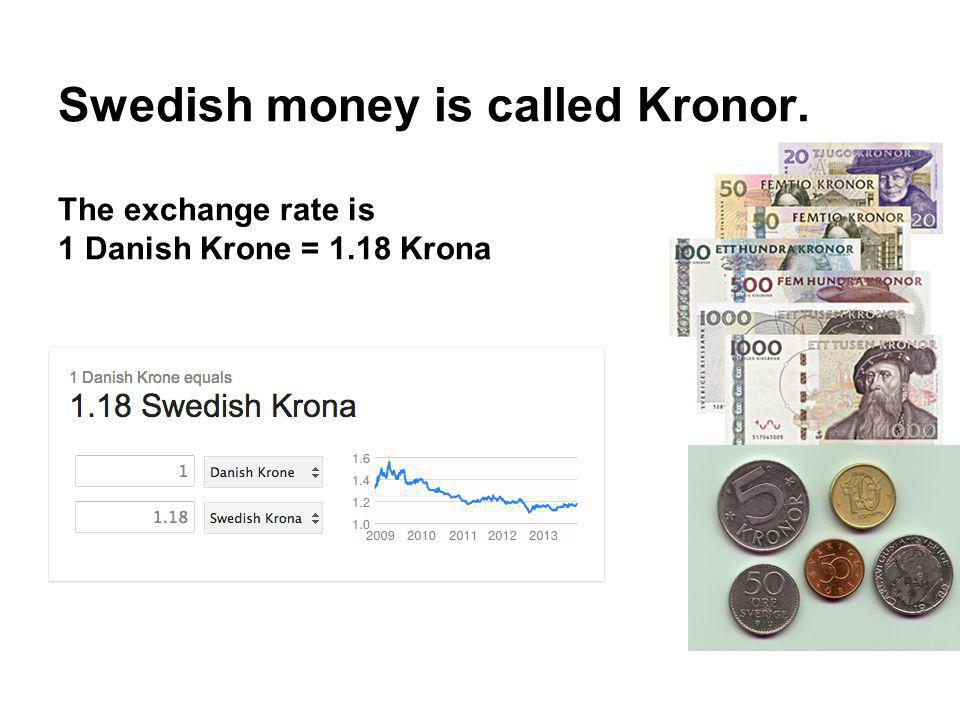 While in Sweden we had pastries at Mormors Bageri in Lund (40 Swedish Kronor/SEK) and enjoyed a boat tour in Malmo (120 SEK) How many Danish Kroner (DKK) did we need to change into Swedish Kronor (SEK).