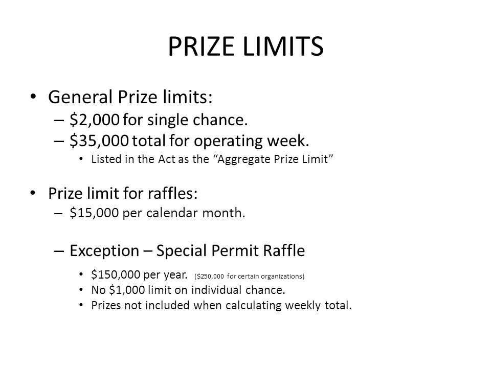 PRIZE LIMITS General Prize limits: – $2,000 for single chance.