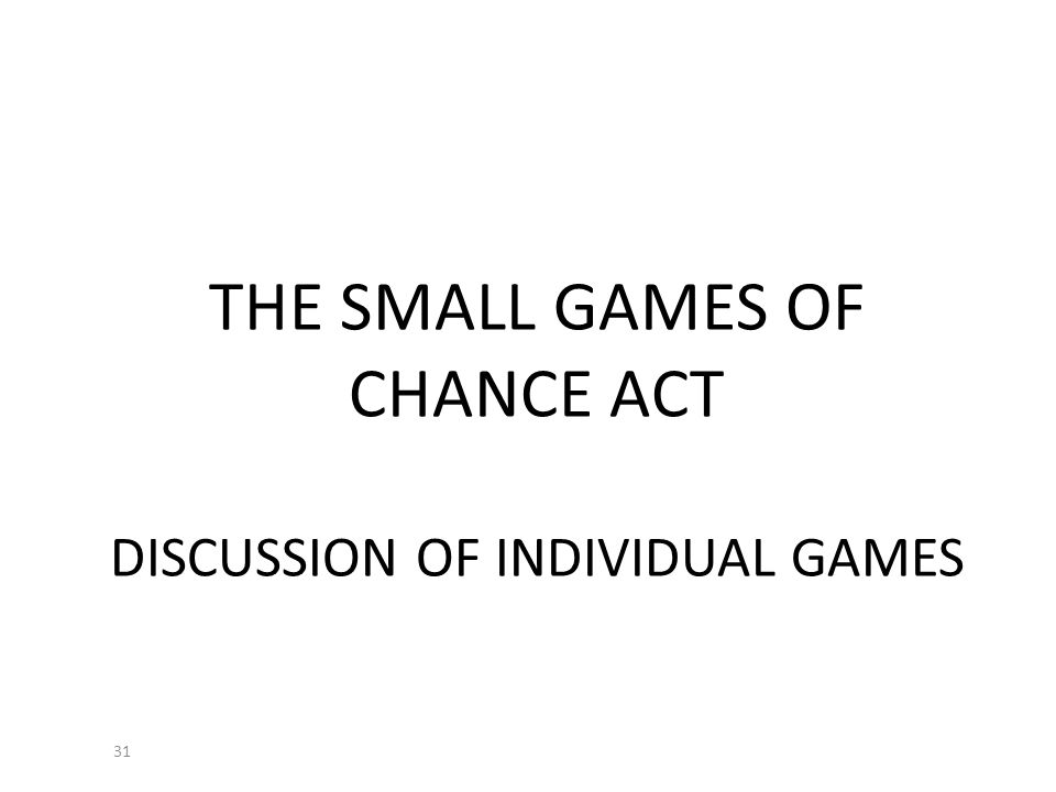 31 THE SMALL GAMES OF CHANCE ACT DISCUSSION OF INDIVIDUAL GAMES