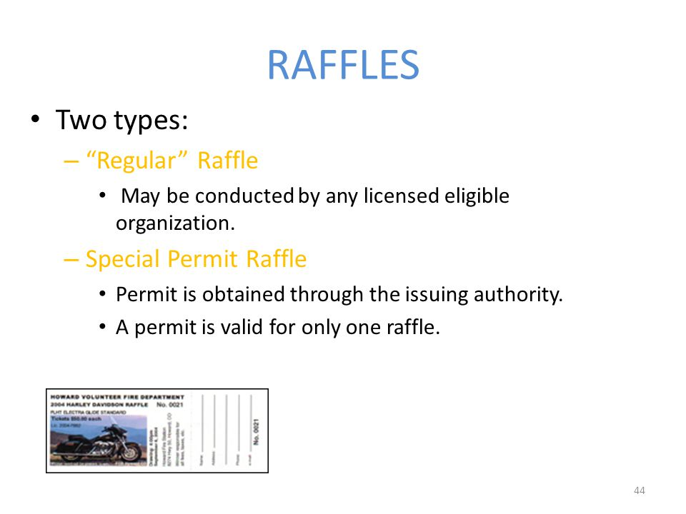 44 RAFFLES Two types: – – Regular Raffle May be conducted by any licensed eligible organization.